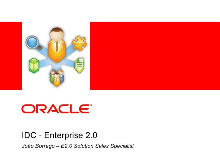 IDC - Enterprise 2.0 João Borrego – E2.0 Solution Sales Specialist