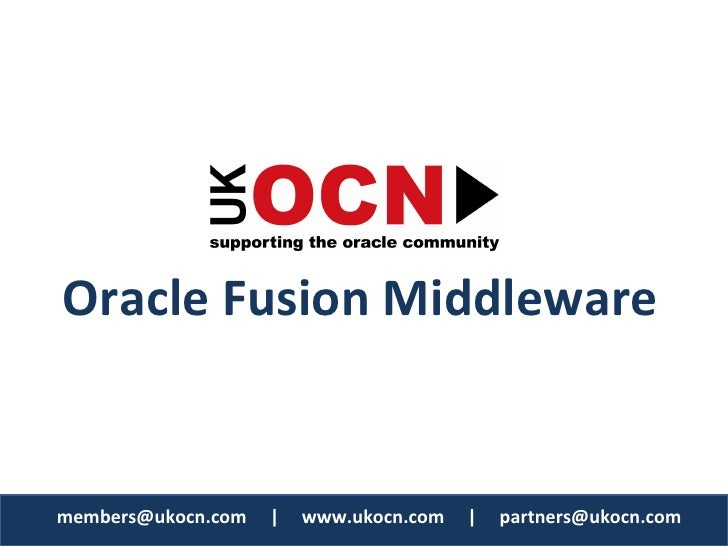 OracleFusionMiddleware   members@ukocn.com www.ukocn.com partners@ukocn.com members@ukocn.com ...