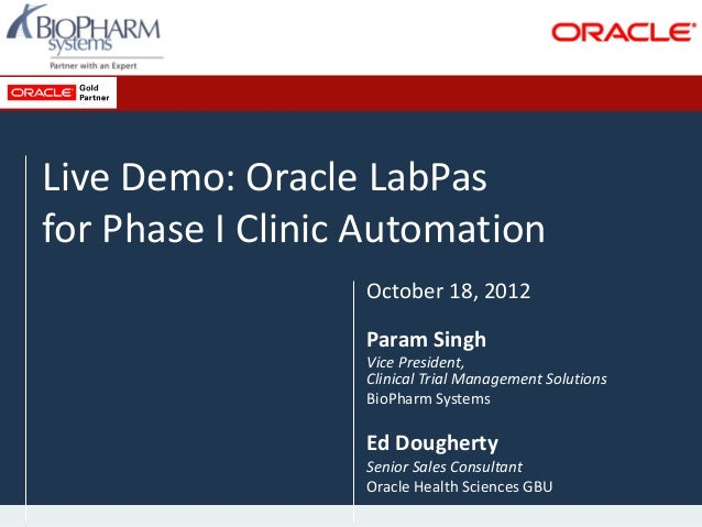 Live Demo: Oracle LabPasfor Phase I Clinic AutomationOctober 18, 2012Param SinghVice President,Clinical Trial Management S...