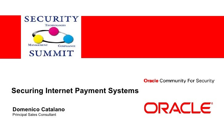Securing Internet Payment SystemsDomenico CatalanoPrincipal Sales Consultant