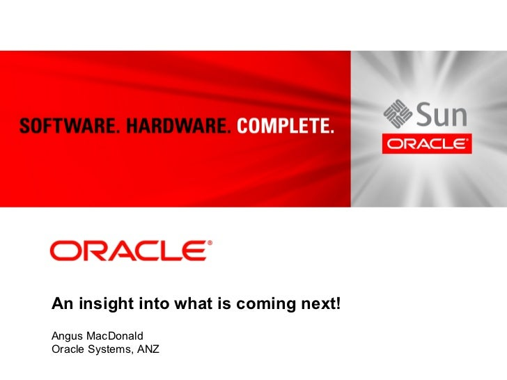 An insight into what is coming next!Angus MacDonaldOracle Systems, ANZ