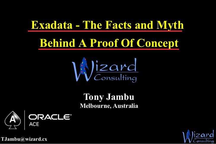Exadata - The Facts and Myth             Behind A Proof Of Concept                     Tony Jambu                    Melbo...