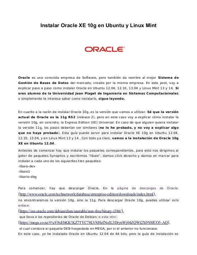Instalar Oracle XE 10g en Ubuntu y Linux Mint  Oracle es una conocida empresa de Software, pero también da nombre al mejor...