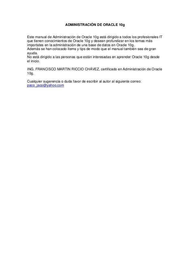 ADMINISTRACIÓN DE ORACLE 10g Este manual de Administración de Oracle 10g está dirigido a todos los profesionales IT que ti...