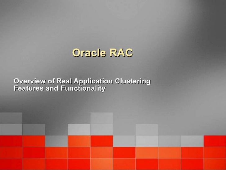 Oracle RAC Overview of Real Application Clustering Features and Functionality