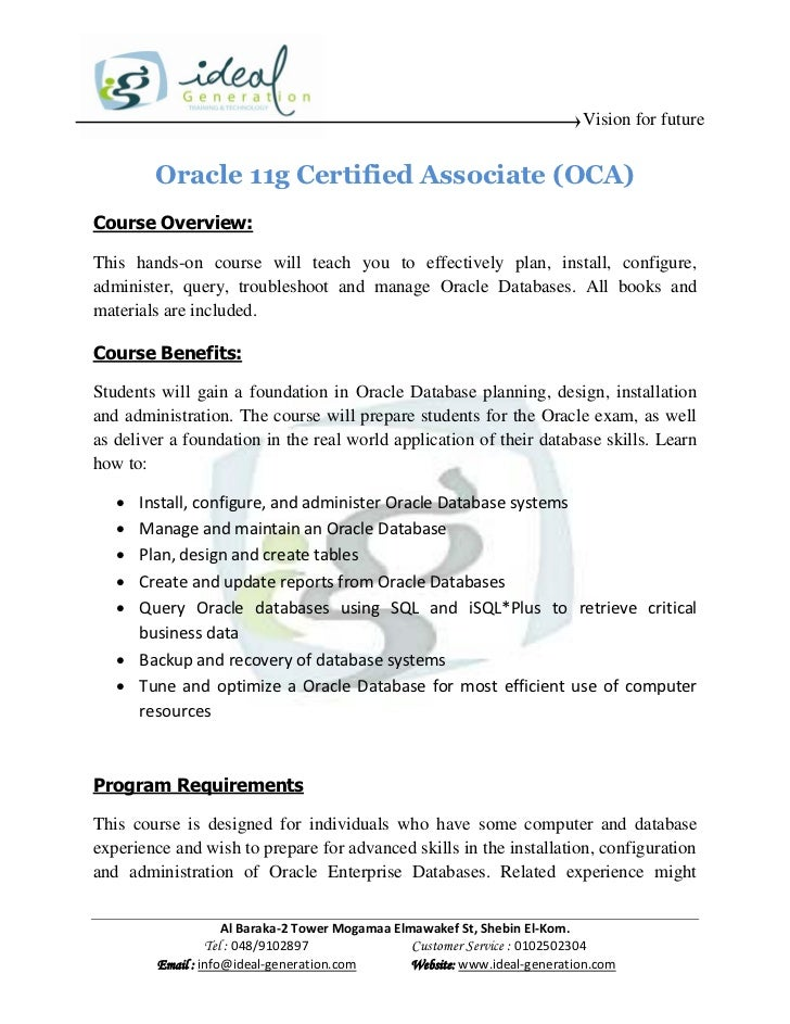 Vision for future        Oracle 11g Certified Associate (OCA)Course Overview:This hands-on course will teach you to effect...