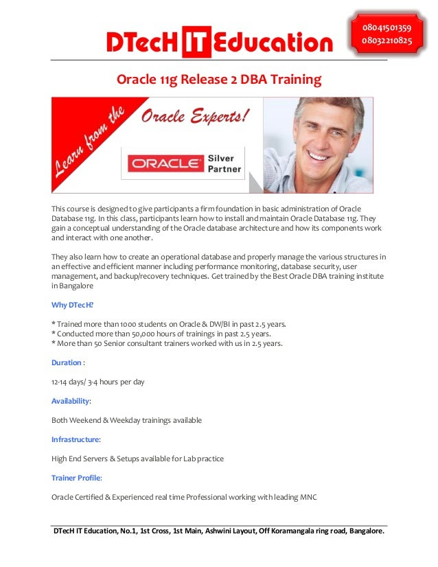08041501359 08032210825  Oracle 11g Release 2 DBA Training  This course is designed to give participants a firm foundation...