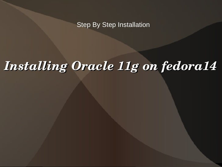 Step By Step InstallationInstalling Oracle 11g on fedora14