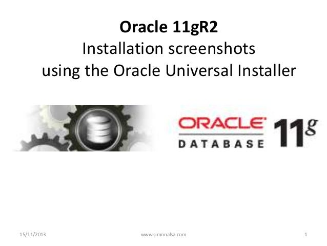 Oracle 11gR2 Installation screenshots using the Oracle Universal Installer  15/11/2013  www.simonalsa.com  1