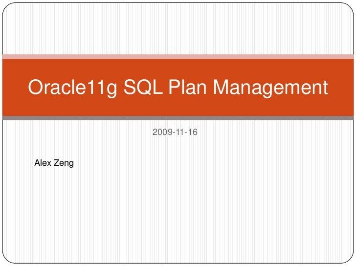 Oracle11g SQL Plan Management            2009-11-16Alex Zeng