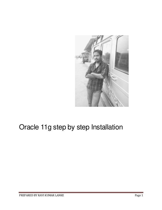 PREPARED BY RAVI KUMAR LANKE Page 1 Oracle 11g step by step Installation