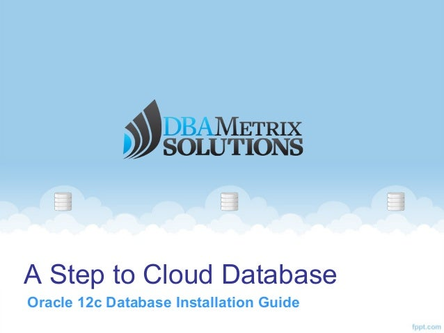 A Step to Cloud Database Oracle 12c Database Installation Guide