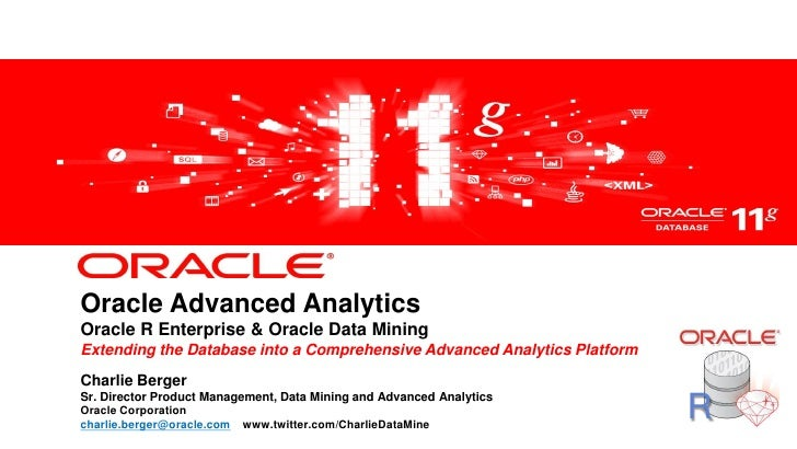 Oracle Advanced AnalyticsOracle R Enterprise & Oracle Data MiningExtending the Database into a Comprehensive Advanced Anal...