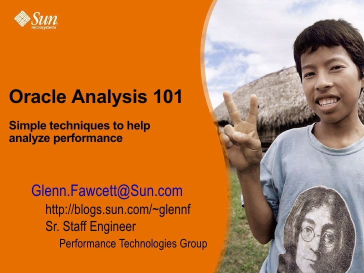 Oracle Analysis 101Simple techniques to helpanalyze performance     • Glenn.Fawcett@Sun.com            > http://blogs.sun....