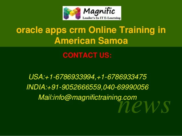 oracle apps crm Online Training in American Samoa CONTACT US:  USA:+1-6786933994,+1-6786933475 INDIA:+91-9052666559,040-69...
