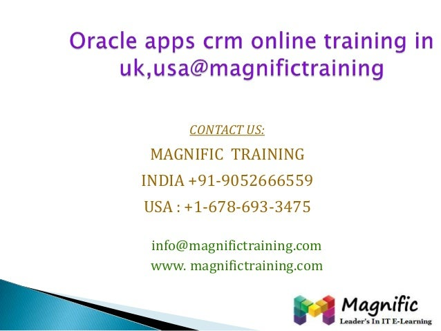 CONTACT US: MAGNIFIC TRAINING INDIA +91-9052666559 USA : +1-678-693-3475 info@magnifictraining.com www. magnifictraining.c...