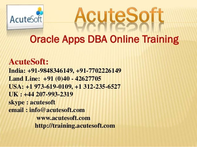 Oracle Apps DBA Online Training AcuteSoft: India: +91-9848346149, +91-7702226149 Land Line: +91 (0)40 - 42627705 USA: +1 9...