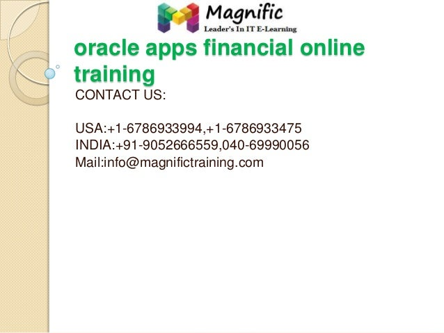 oracle apps financial online training CONTACT US:  USA:+1-6786933994,+1-6786933475 INDIA:+91-9052666559,040-69990056 Mail:...