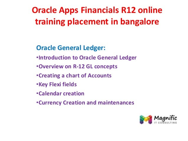 Oracle Apps Financials R12 online training placement in bangalore Oracle General Ledger: •Introduction to Oracle General L...