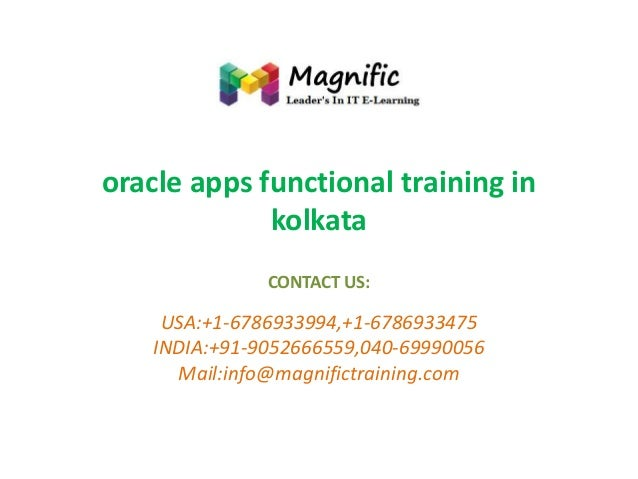 oracle apps functional training in kolkata CONTACT US:  USA:+1-6786933994,+1-6786933475 INDIA:+91-9052666559,040-69990056 ...
