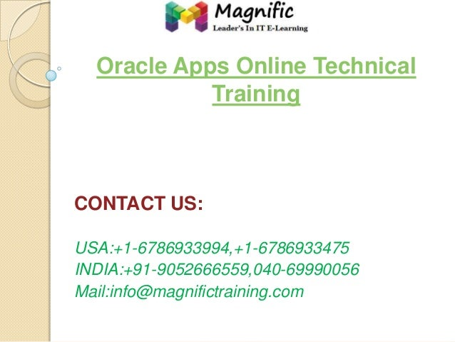 Oracle Apps Online Technical Training  CONTACT US: USA:+1-6786933994,+1-6786933475 INDIA:+91-9052666559,040-69990056 Mail:...