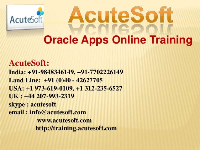 Oracle Apps Online Training AcuteSoft: India: +91-9848346149, +91-7702226149 Land Line: +91 (0)40 - 42627705 USA: +1 973-6...