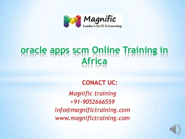 oracle apps scm Online Training in Africa CONACT UC: Magnific training +91-9052666559 info@magnifictraining.com www.magnif...