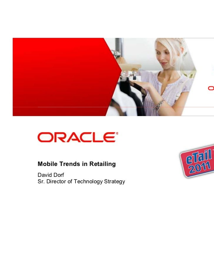 <Insert Picture Here>Mobile Trends in RetailingDavid DorfSr. Director of Technology Strategy