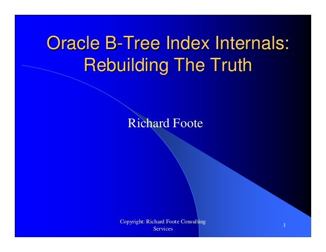 Copyright: Richard Foote ConsultingServices1Oracle BOracle B--Tree Index Internals:Tree Index Internals:Rebuilding The Tru...