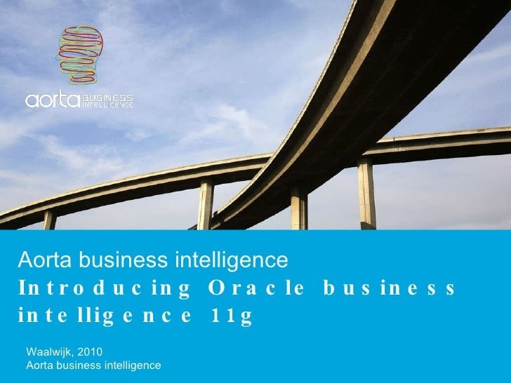 Aorta business intelligence Introducing Oracle business intelligence 11g Waalwijk, 2010 Aorta business intelligence