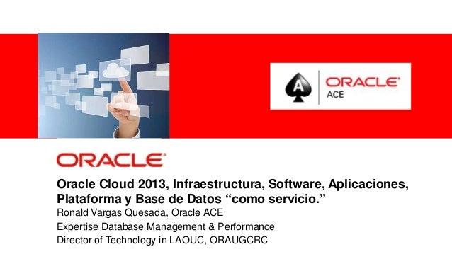 """Oracle Cloud 2013, Infraestructura, Software, Aplicaciones,Plataforma y Base de Datos """"como servicio.""""Ronald Vargas Quesad..."""