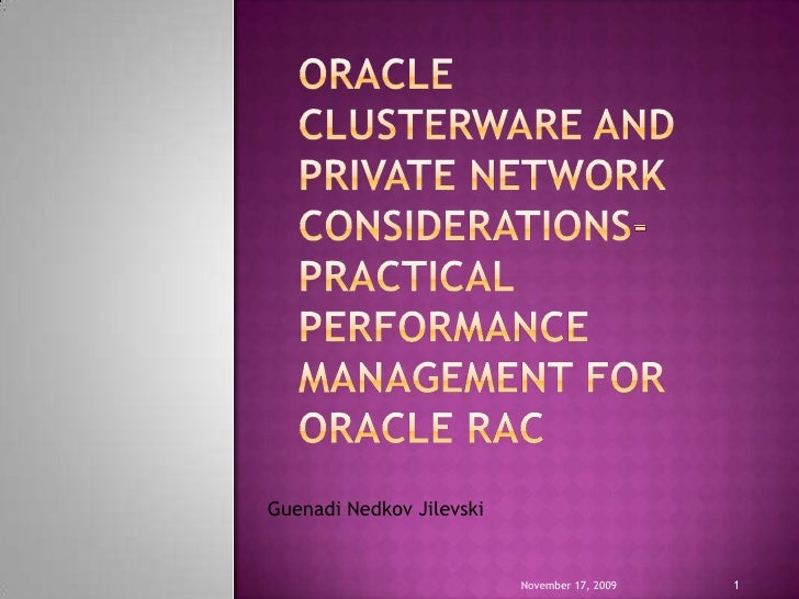 Oracle Clusterware and Private Network Considerations- Practical Performance Management for Oracle RAC<br />November 12, 2...