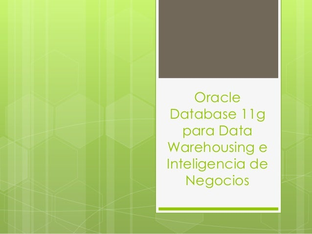Oracle Database 11g   para DataWarehousing eInteligencia de   Negocios
