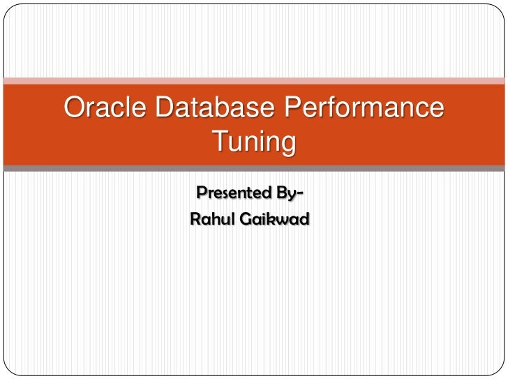 Oracle Database Performance           Tuning         Presented By-        Rahul Gaikwad