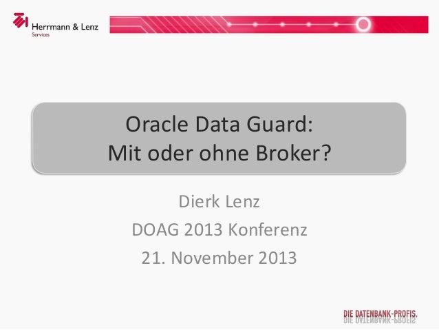 Oracle Data Guard: Mit oder ohne Broker? Dierk Lenz DOAG 2013 Konferenz 21. November 2013