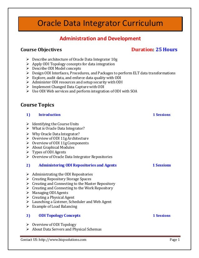 Oracle Data Integrator Curriculum Administration and Development Course Objectives Duration: 25 Hours  Describe architect...