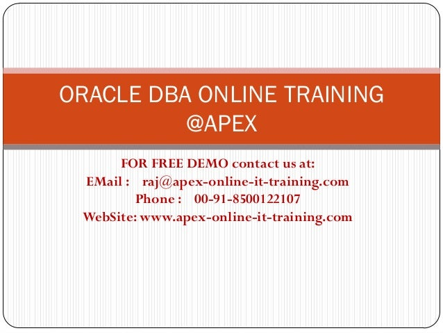 ORACLE DBA ONLINE TRAINING          @APEX      FOR FREE DEMO contact us at: EMail : raj@apex-online-it-training.com       ...