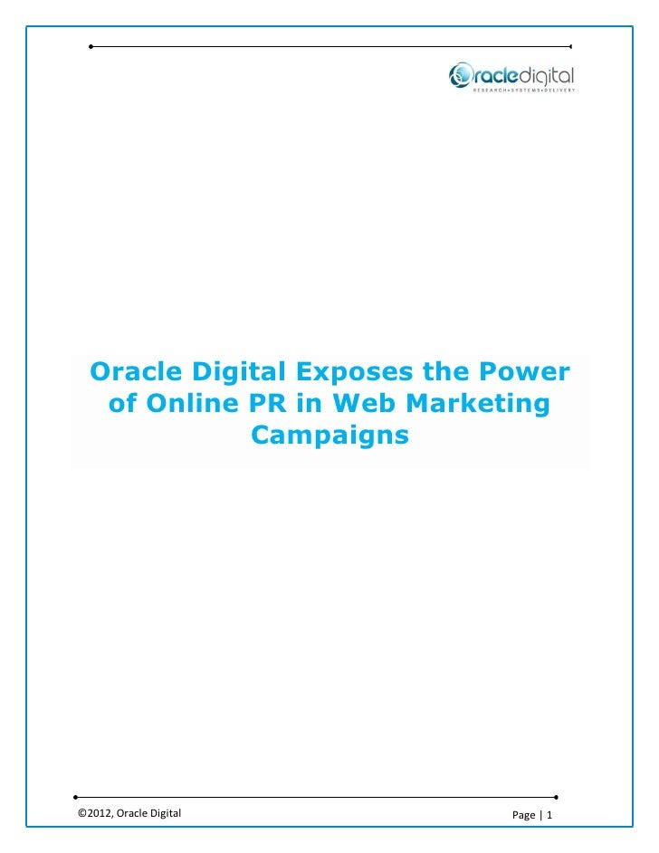 Oracle Digital Exposes the Power   of Online PR in Web Marketing             Campaigns©2012, Oracle Digital         Page | 1