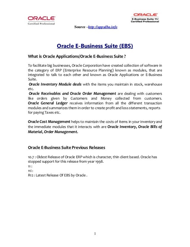 Source –http://appsdba.info 1 Oracle E-Business Suite (EBS) What is Oracle Applications/Oracle E-Business Suite ? To facil...