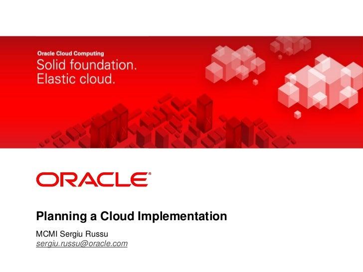 <Insert Picture Here>Planning a Cloud ImplementationMCMI Sergiu Russusergiu.russu@oracle.com