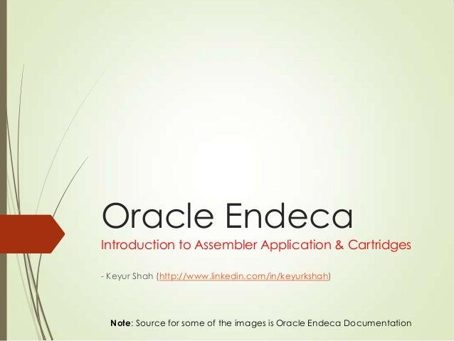 Oracle Endeca Introduction to Assembler Application & Cartridges - Keyur Shah (http://www.linkedin.com/in/keyurkshah) Note...