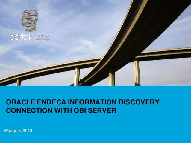 ORACLE ENDECA INFORMATION DISCOVERY CONNECTION WITH OBI SERVERWaalwijk, 2013
