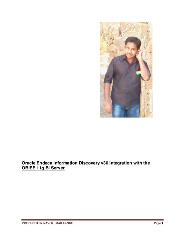 PREPARED BY RAVI KUMAR LANKE Page 1 Oracle Endeca Information Discovery v30 Integration with the OBIEE 11g BI Server