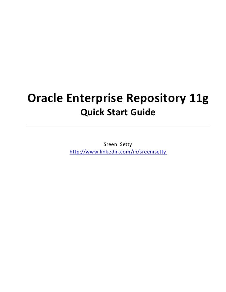 Oracle Enterprise Repository 11g            Quick Start Guide                      Sreeni Setty        http://www.linkedin...