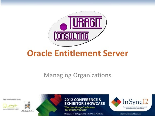 The most comprehensive Oracle applications & technology content under one roof Oracle Entitlement Server Managing Organiza...