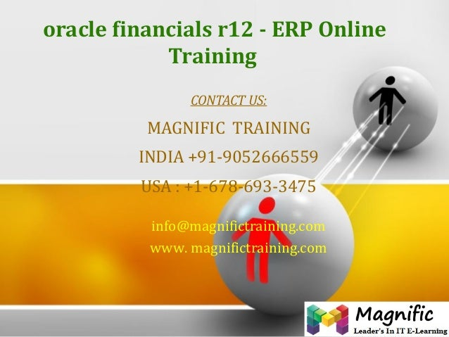 oracle financials r12 - ERP Online Training CONTACT US: MAGNIFIC TRAINING INDIA +91-9052666559 USA : +1-678-693-3475 info@...