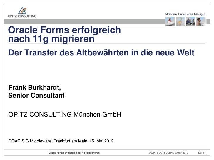 Oracle Forms erfolgreichnach 11g migrierenDer Transfer des Altbewährten in die neue WeltFrank Burkhardt,Senior ConsultantO...