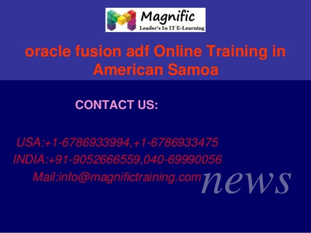 oracle fusion adf Online Training in American Samoa CONTACT US: USA:+1-6786933994,+1-6786933475 INDIA:+91-9052666559,040-6...