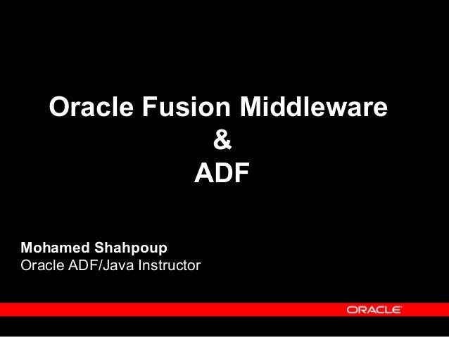 Mohamed Shahpoup Oracle ADF/Java Instructor Oracle Fusion Middleware & ADF