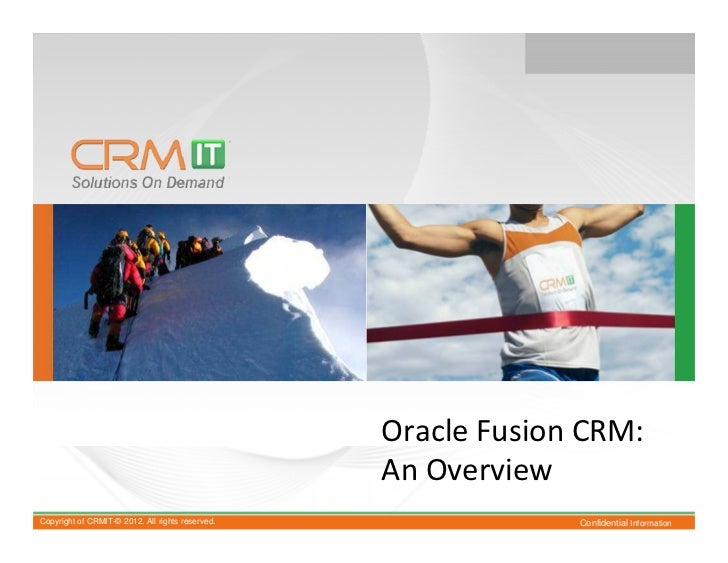 Oracle Fusion CRM:                                                  An OverviewCopyright of CRMIT-© 2012. All rights reser...